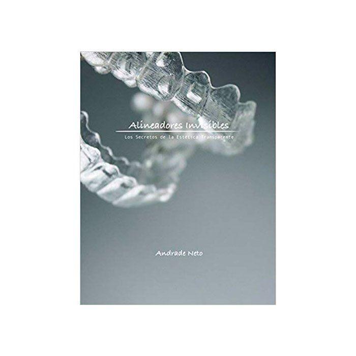 Alineadores Invisibles: Los secretos de la estetica transparente (Andrade Neto)